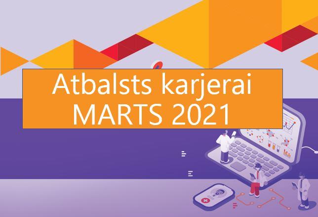 ATBALSTS KARJERAI aktuālākās aktivitātes – marts 2021