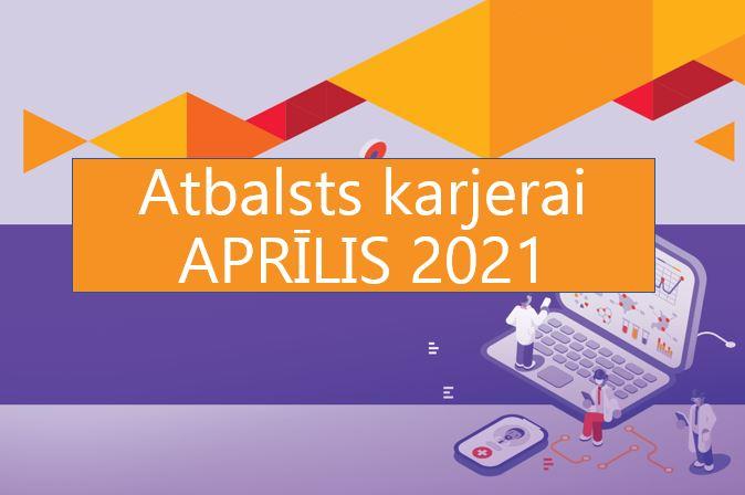 ATBALSTS KARJERAI aktuālākās aktivitātes – aprīlis 2021